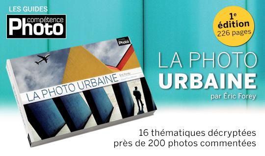 La photo urbaine, par Eric Forey • Les guides pratiques Compétence Photo